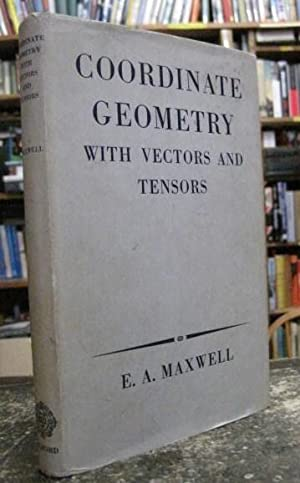 Coordinate Geometry with Vectors and Tensors: Maxwell, E.A.