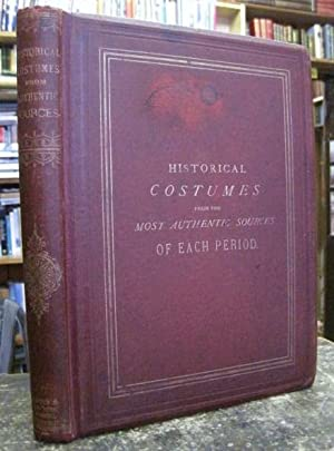 The Book of Historical Costumes, drawn from the best specimens and the most authentic documents o...
