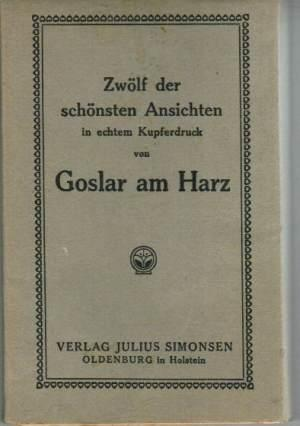 Zwölf der schönsten Ansichten in echtem Kupferdruck von Goslar am Harz. [Album / ...