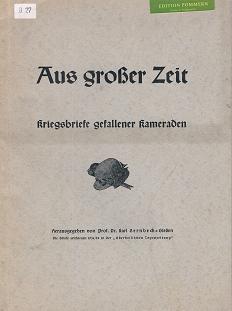 Aus großer Zeit., Kriegsbriefe gefallener Kameraden.: Bernbeck, Karl: