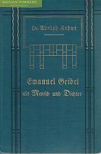 Emanuel Geibel als Mensch und Dichter. Mit ungedrucken Briefen, Gedichten und einer Autobiographie ...