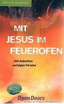 Mit Jesus im Feuerofen : 366 Andachten verfolgter Christen. [Dt. Übers.: Ruth Fritschi]: Pit, ...