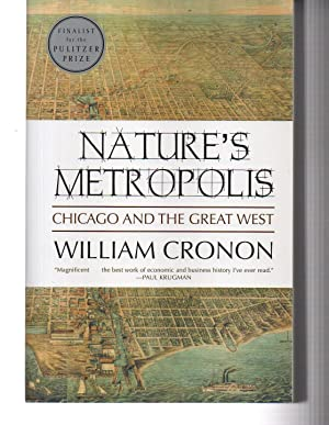 Nature's Metropolis: Chicago and the Great West: William Cronon
