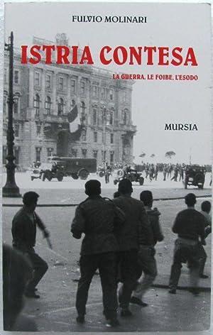 Istria contesa (la guerra, le foibe, l'esodo): Fulvio Molinari