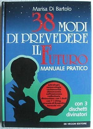 38 modi di prevedere il futuro, manuale pratico: Marisa Di Bartolo
