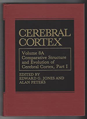 Cerebral Cortex, Vol. 8A: Comparative Structure and Evolution of Cerebral Cortex, Part I