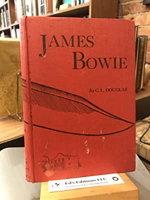 James Bowie; the life of a bravo,: Douglas, C. L