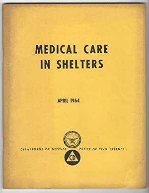 MEDICAL CARE IN SHELTERS. A REFERENCE MANUAL FOR ALLIED HEALTH WORKERS AND SELECTED, TRAINED LAYMEN