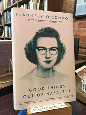 Good Things Out of Nazareth: The Uncollected: O'Connor, Flannery