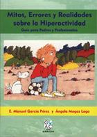 Mitos, Errores y Realidades sobre la Hiperactividad. Guía para Padres y Profesionales - Eladio Manuel García Pérez, Ángela Magaz Lago