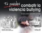 Tú puedes combatir la violencia bullying. Guía: Georgina López Lozano,