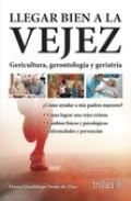 Llegar bien a la vejez. Gericultura, gerontología y geriatría: María Guadalupe Stone ...