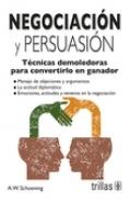 Negociación y Persuasión. Técnicas demoledoras para convertirlo: A.W.Schoening