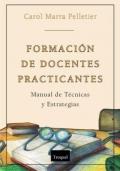 Formación de docentes practicantes. Manual de Técnicas y Estrategias: Carol Marra ...