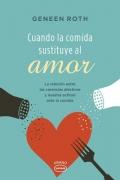 Cuando la comida sustituye al amor. La relación entre las carencias afectivas y nuestra ...