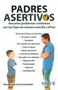 Padres asertivos. Resuelve problemas cotidianos con tus hijos de manera sencilla y eficaz: Norma ...