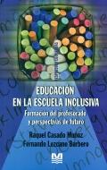Educación en la escuela inclusiva. Formación del profesorado y perspectivas de futuro...