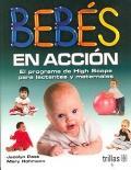 Bebés en acción. El programa de High Scope para lactantes y maternales.: Jacalyn Post...