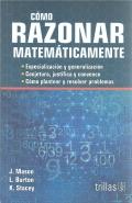 Cómo razonar matemáticamente.: J. Mason, L. Burton, K. Stacey