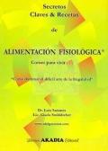 Secretos, claves y recetas de Alimentación Fisiológica: Luis Sananes, Gisela ...