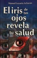El iris de tus ojos revela tu: Manuel Lezaeta Acharán