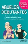 Abuelos Debutantes Una Guía Para Los Abuelos Del Siglo Xxi De