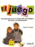 El juego. Su importancia en el desarrollo: Fergus P. Hughes