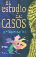 El estudio de casos. Un enfoque cognitivo.: Alejandro Mendoza Núñez