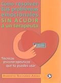 Cómo resolver tus problemas emocionales sin acudir a un terapeuta. Técnicas ...