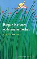 Riegue las flores, no las malas hierbas.: Fletcher Peacock