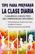 Tips para preparar la clase diaria. Conceptos claves para las competencias docentes.: Marcela E. ...