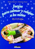 Juegos para calmar y relajar a los niños. De 2 a 6 años.: Denise Chauvel, Christiane ...