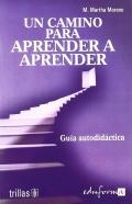 Un camino para aprender a aprender. Guía autodidáctica: María Martha Moreno Martínez