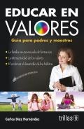 Educar en valores. Guía para padres y maestros.: Carlos Díaz