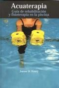 Acuaterapia. Guía de rehabilitación y fisioterapia en la piscina.: Joanne Koury