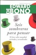 Seis sombreros para pensar. El best seller mundial revisado y actualizado.: Edward De Bono