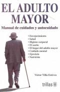 El adulto mayor. Manual de cuidados y autocuidado.: Víctor Villa Estéves