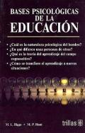 Bases psicológicas de la educación.: M.L Bigge, M.P