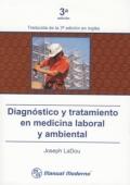 Diagnóstico y tratamiento en medicina laboral y ambiental. 4a edición.: Joseph LaDou
