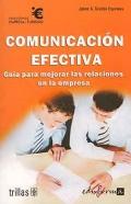 Comunicación efectiva. Guía para mejorar las relaciones: Jaime A. Granados