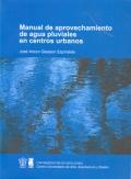 Manual de aprovechamiento de aguas pluviales en centros urbanos.: José Arturo Gleason