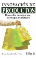 Innovación de productos. Desarrollo, investigación y estrategias: Ramsés Alejandro Galindo