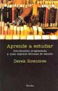 Aprende a estudiar. Introducción programada a unas: Derek Rowntree