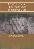 Acoso escolar: Procedimientos de intervención.: Angel Calvo y Francisco Ballester.
