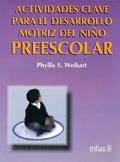 Actividades clave para el desarrollo motriz del niño preescolar: Phyllis S. Weikart