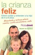 La crianza feliz. Cómo cuidar y entender: Rosa Jové