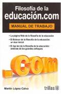 Filosofía de la educación.com. Manual de trabajo.: Martín López Calva