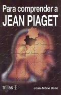 Para comprender a Jean Piaget.: Jean-Marie Dolle