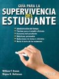 Guía para la supervivencia del estudiante.: William F. Brown, Wayne H. Holtzman