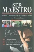 Ser maestro. Consejos y recomendaciones para la práctica docente.: Sérvulo Anzola Rojas